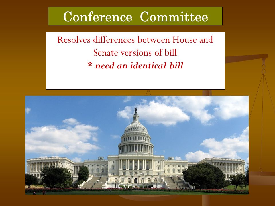 Resolves differences between House and Senate versions of bill * need an identical bill Conference Committee