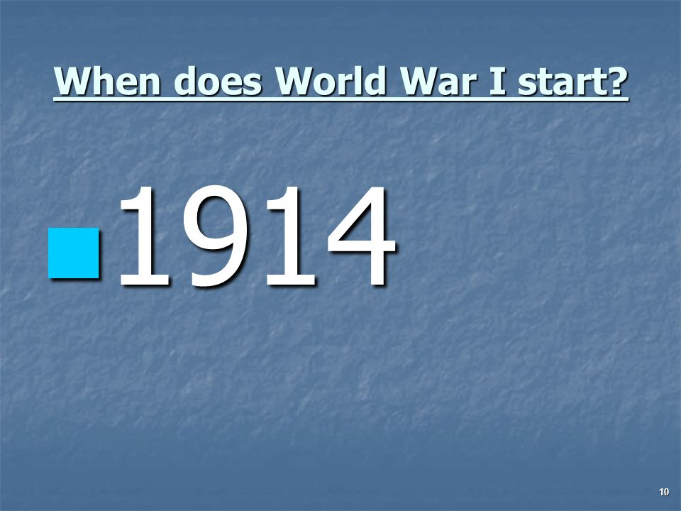10 When does World War I start 1914 1914