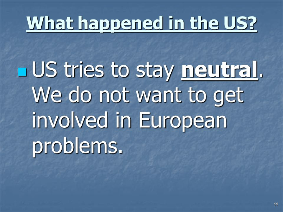 11 What happened in the US. US tries to stay neutral.