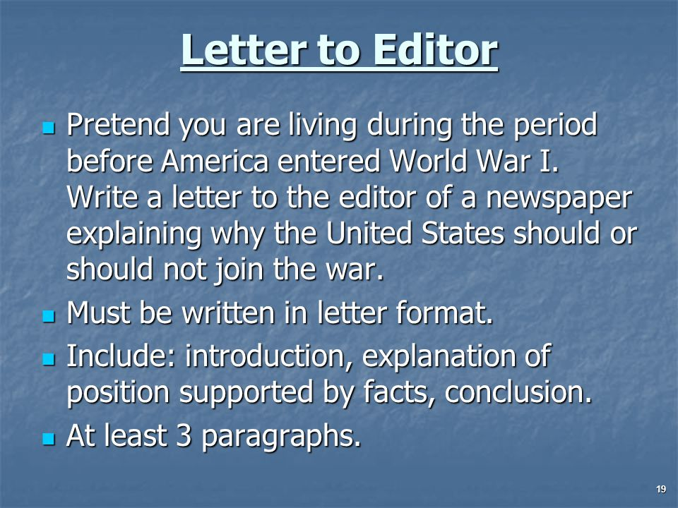 Letter to Editor Pretend you are living during the period before America entered World War I.