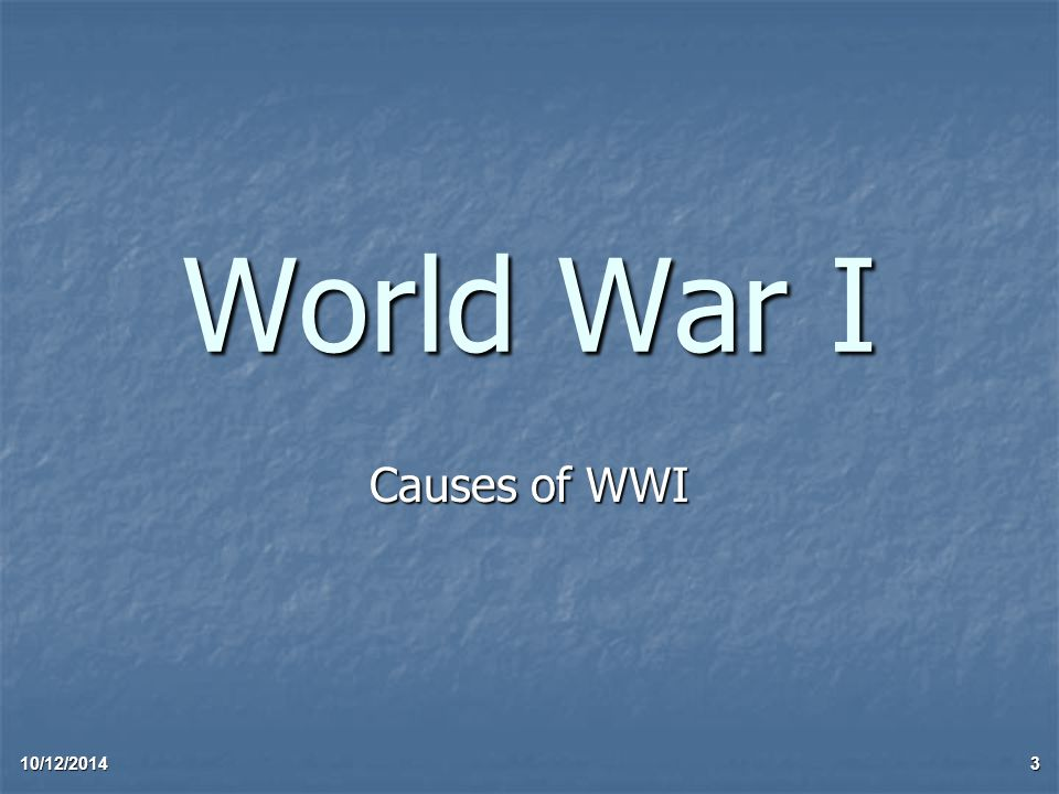 10/12/20143 World War I Causes of WWI