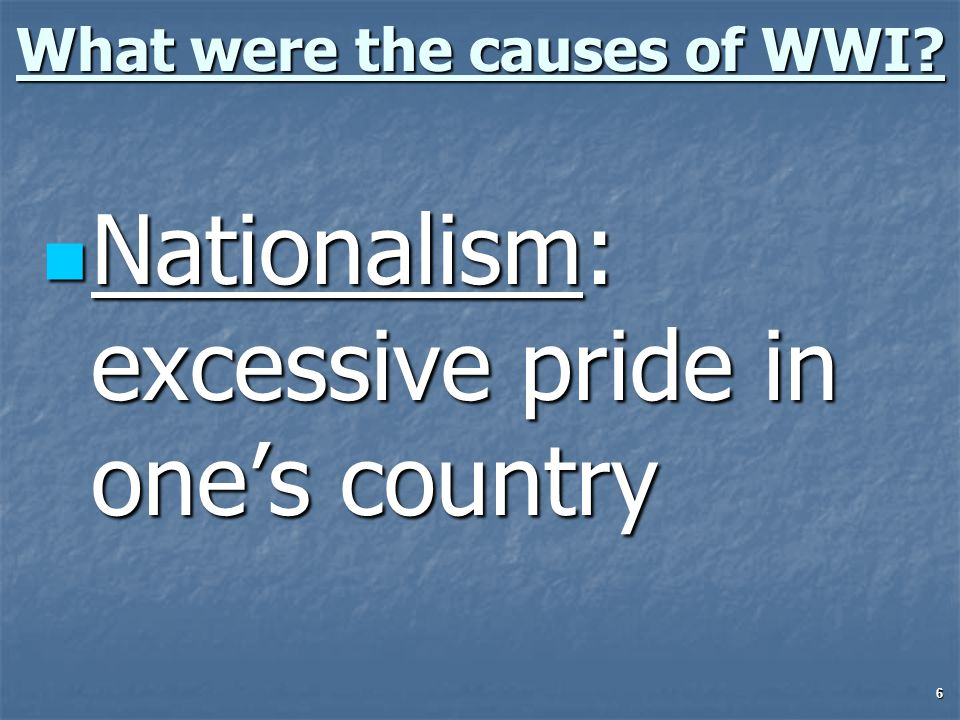 7 What were the causes of WWI.