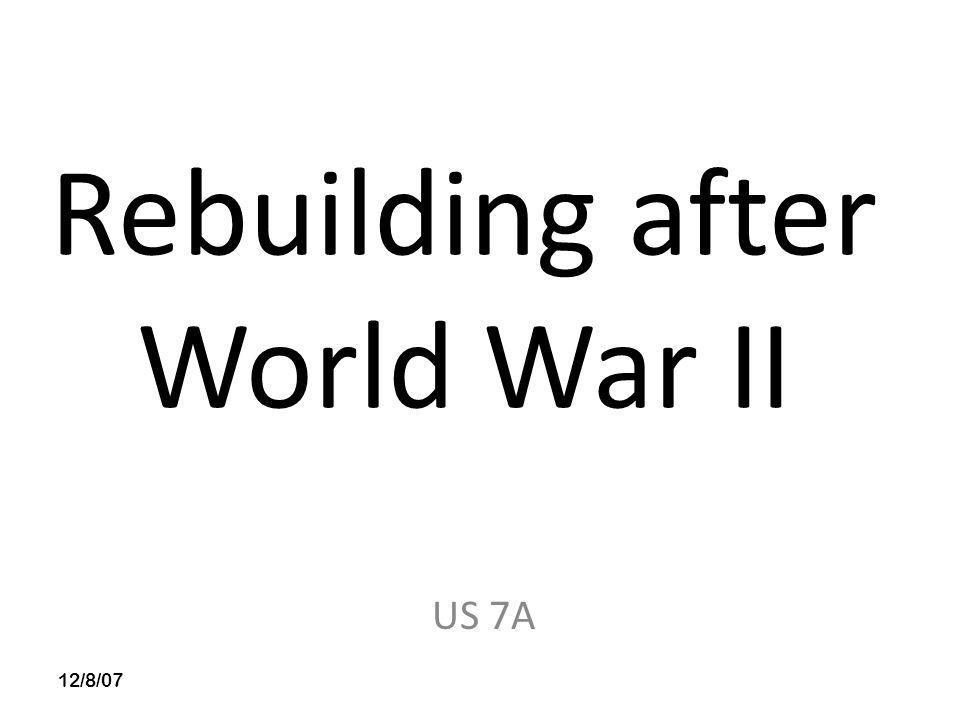 Rebuilding after World War II US 7A 12/8/07