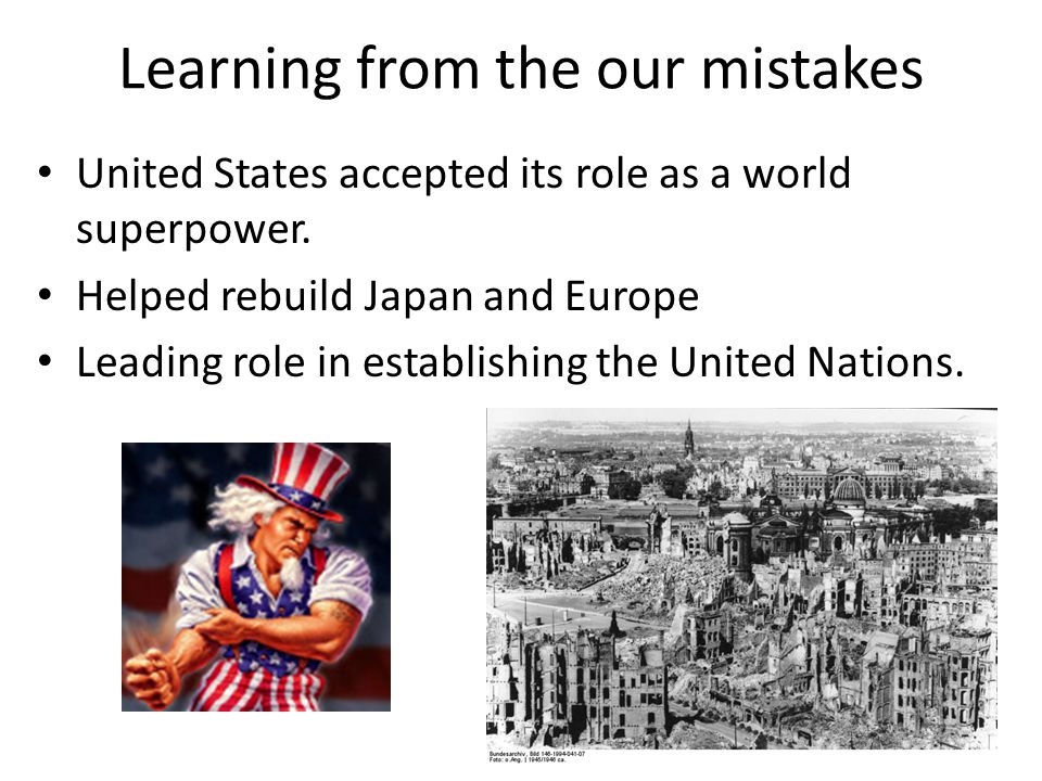 Learning from the our mistakes United States accepted its role as a world superpower.
