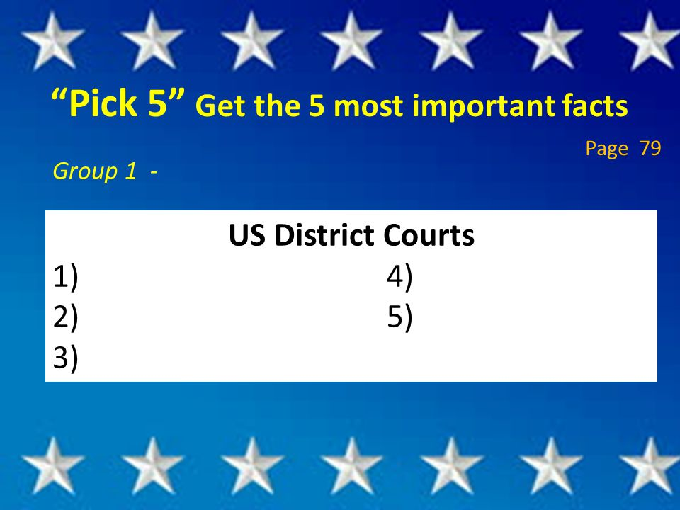 """""""Pick 5"""" Get the 5 most important facts Group 1 - US District Courts 1) 4) 2) 5) 3) Page 79"""