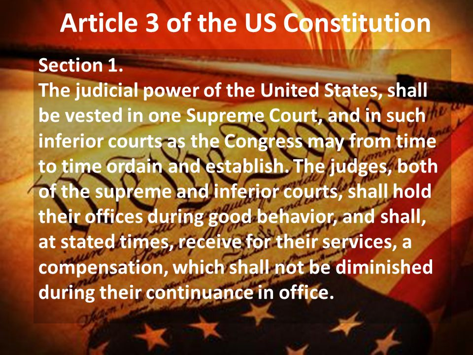 Article 3 of the US Constitution Section 1. The judicial power of the United States, shall be vested in one Supreme Court, and in such inferior courts