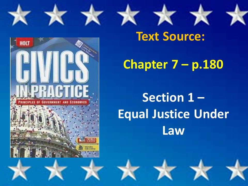 Text Source: Chapter 7 – p.180 Section 1 – Equal Justice Under Law