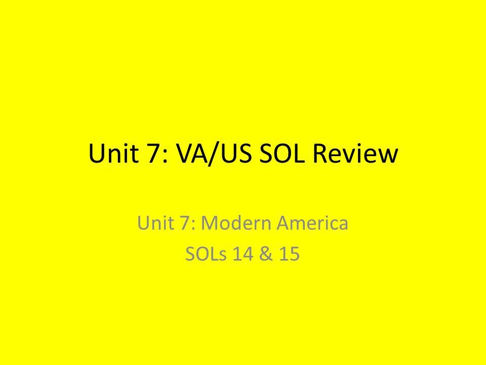Unit 7: VA/US SOL Review Unit 7: Modern America SOLs 14 & 15