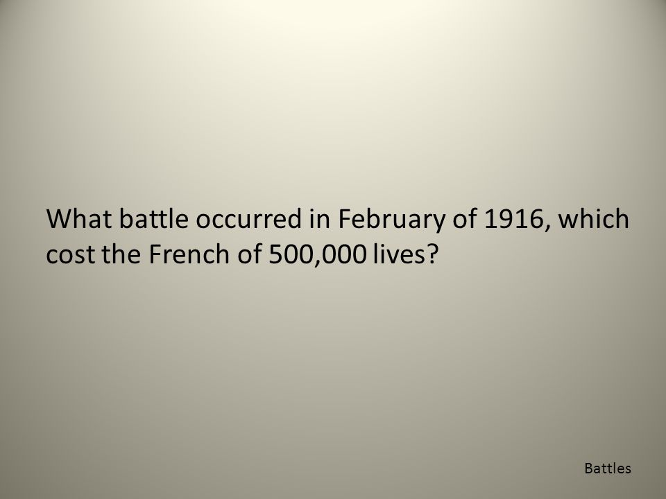 Battles What battle occurred in February of 1916, which cost the French of 500,000 lives