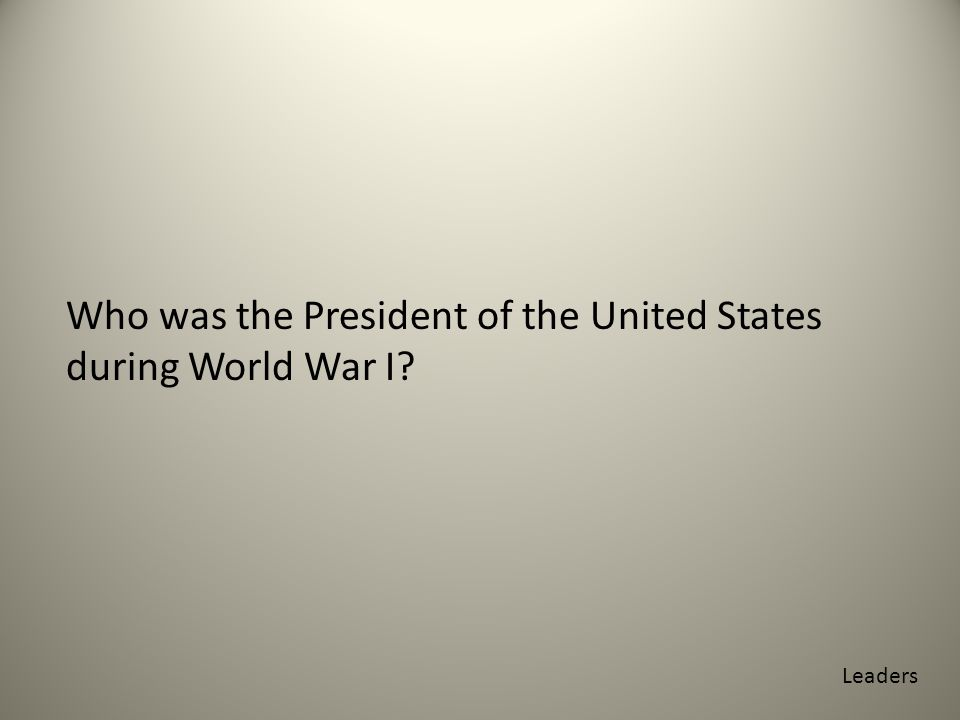 Who was the President of the United States during World War I Leaders