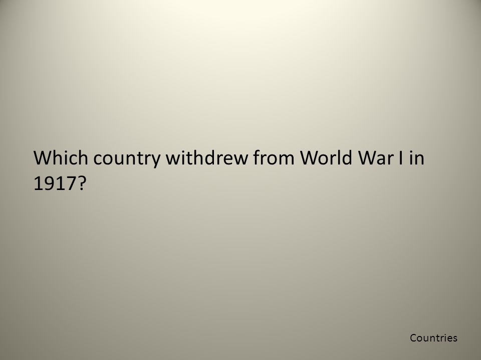 Which country withdrew from World War I in 1917 Countries
