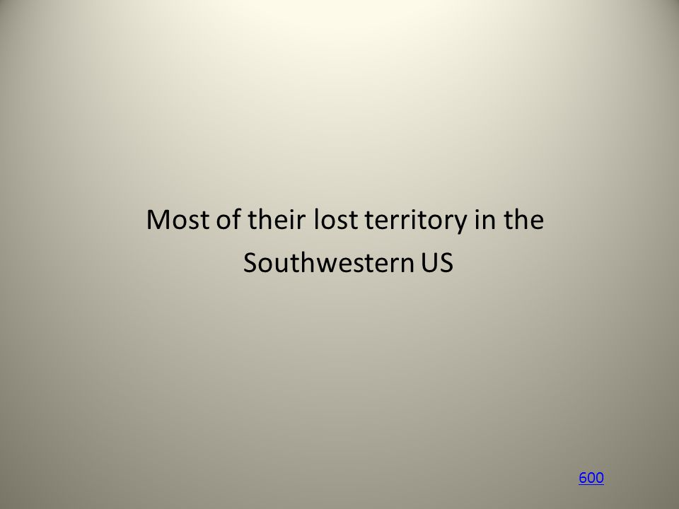 Most of their lost territory in the Southwestern US 600