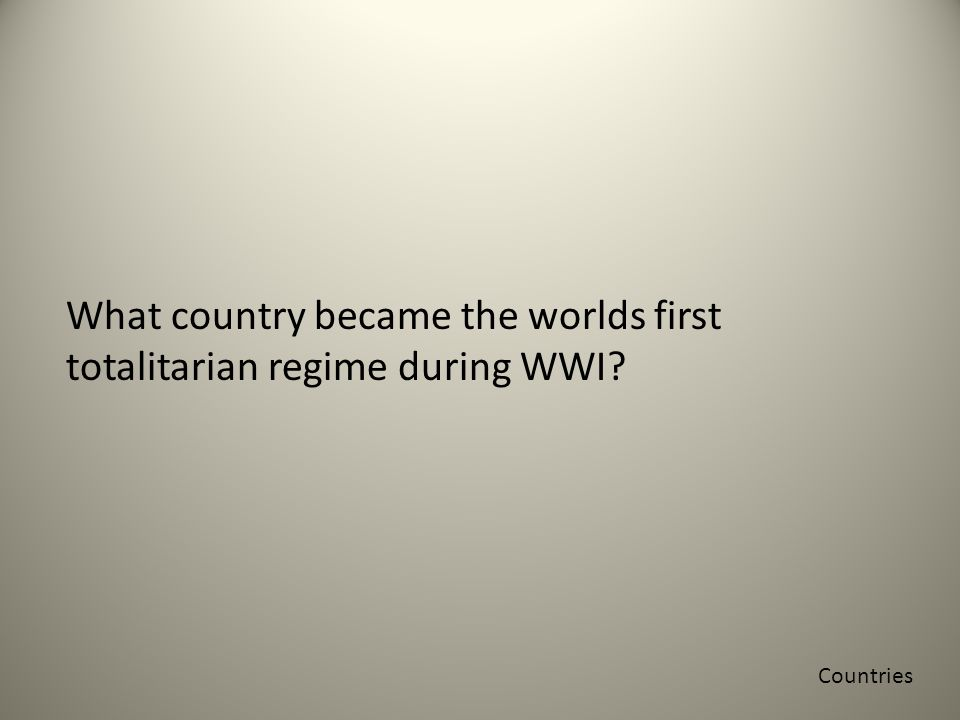 What country became the worlds first totalitarian regime during WWI Countries