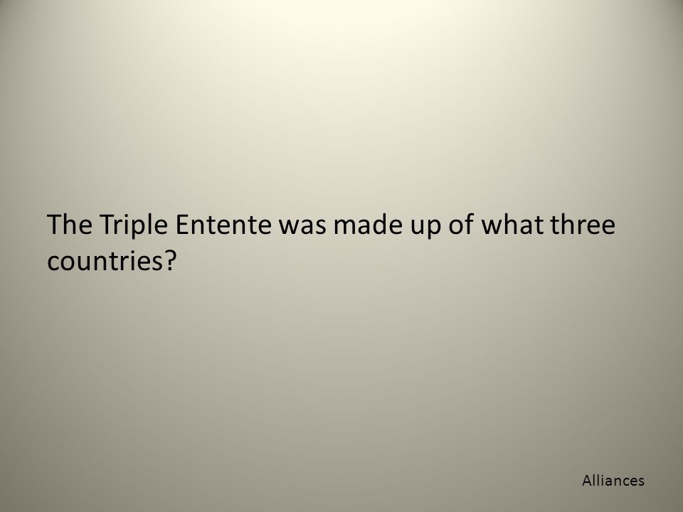 The Triple Entente was made up of what three countries Alliances
