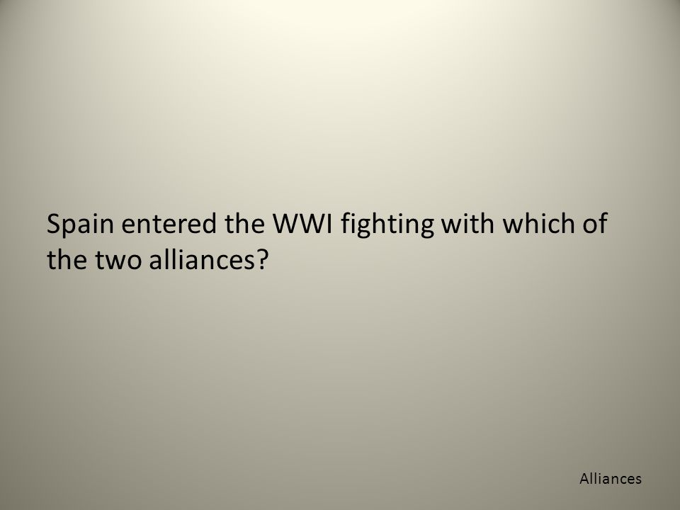 Spain entered the WWI fighting with which of the two alliances Alliances