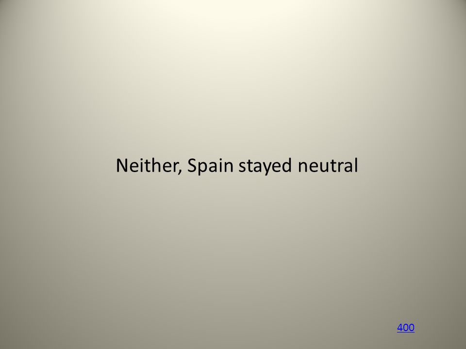 Neither, Spain stayed neutral 400