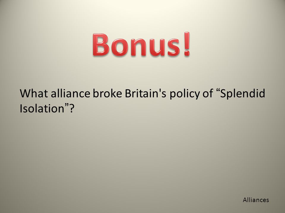 What alliance broke Britain s policy of Splendid Isolation Alliances