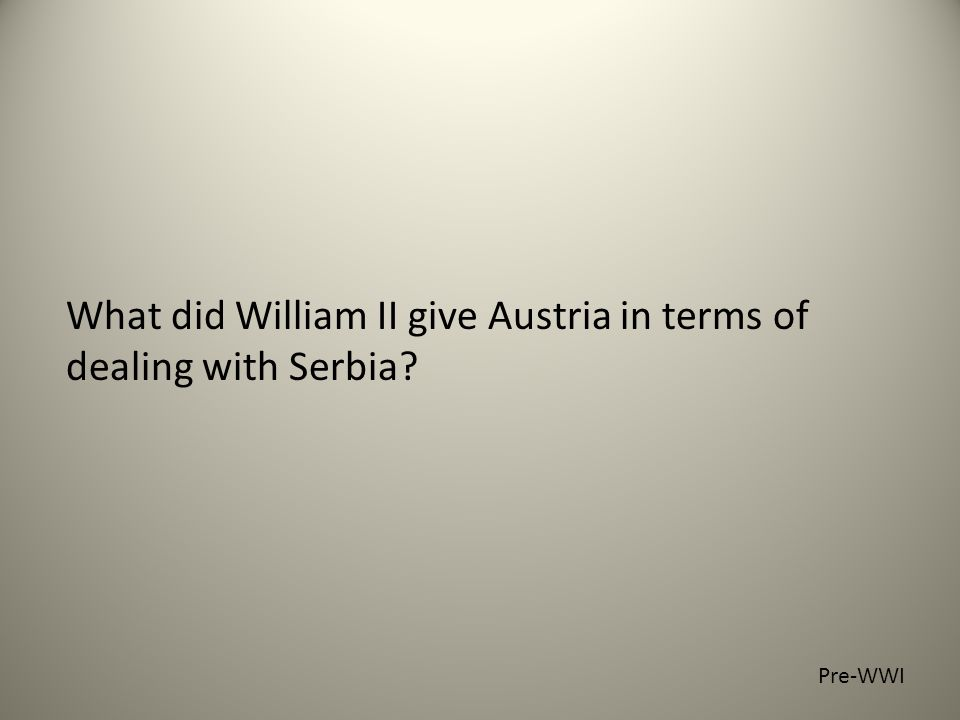 What did William II give Austria in terms of dealing with Serbia Pre-WWI