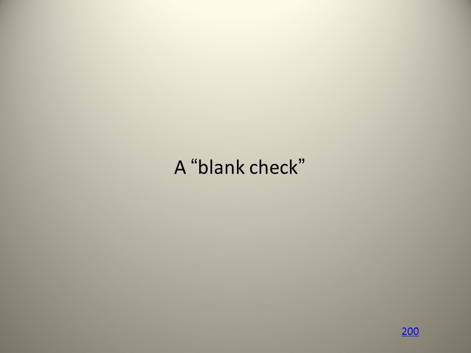 "A ""blank check"" 200"