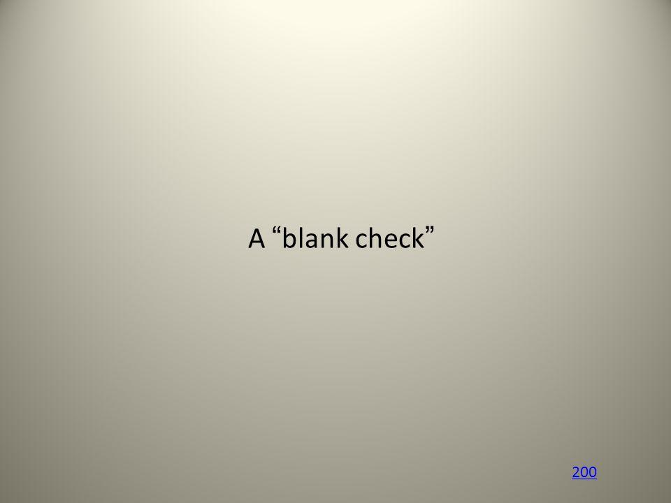 A blank check 200