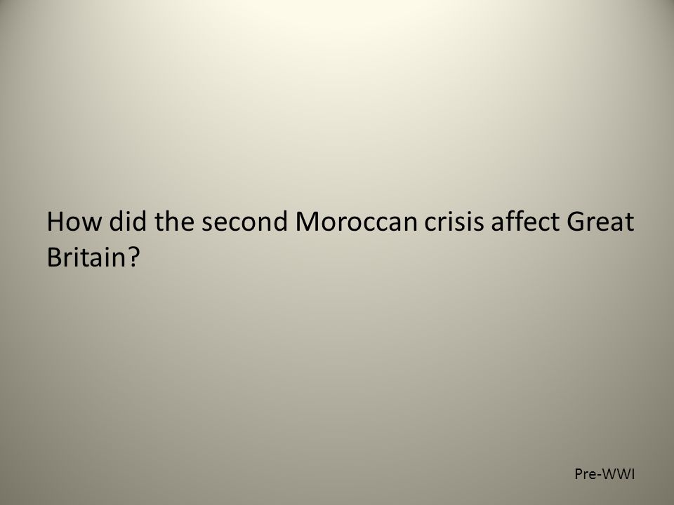 How did the second Moroccan crisis affect Great Britain Pre-WWI