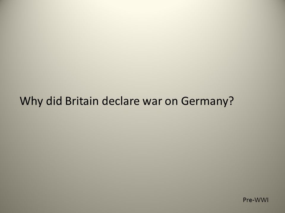 Why did Britain declare war on Germany Pre-WWI