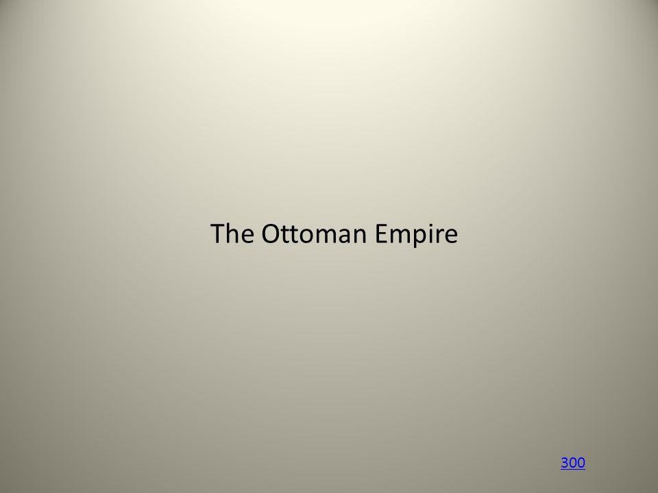 The Ottoman Empire 300