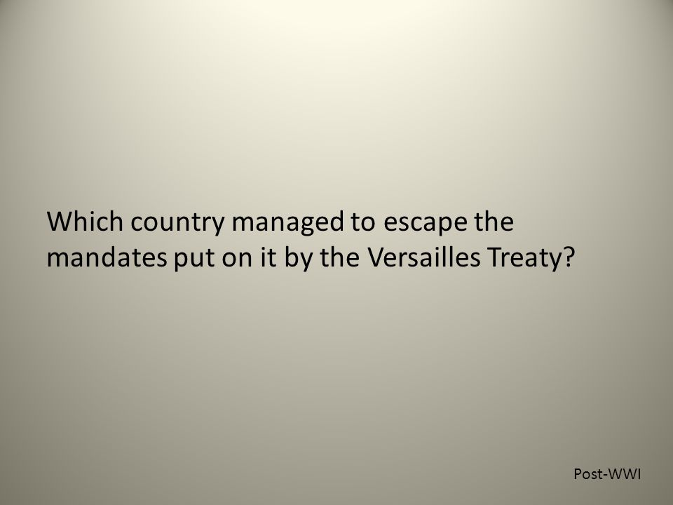 Which country managed to escape the mandates put on it by the Versailles Treaty Post-WWI
