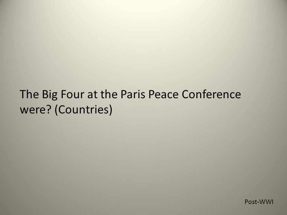 The Big Four at the Paris Peace Conference were (Countries) Post-WWI