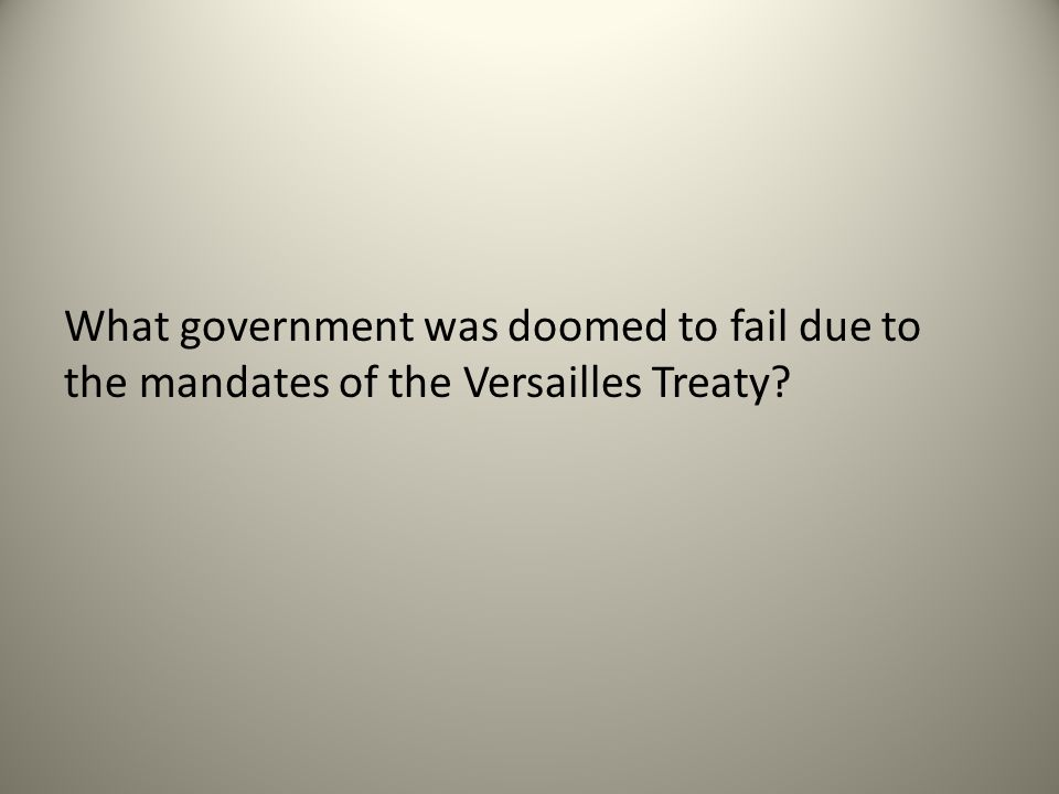 What government was doomed to fail due to the mandates of the Versailles Treaty