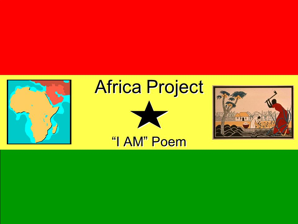 Africa Project I AM Poem Directions: You are going to pick a key historical person from Africa and write an I AM poem about them.