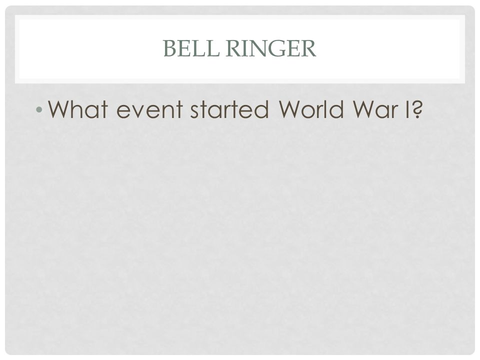 WORLD WAR I BEGINS Main Idea: As WWI intensified, the United States was forced to abandon neutrality.