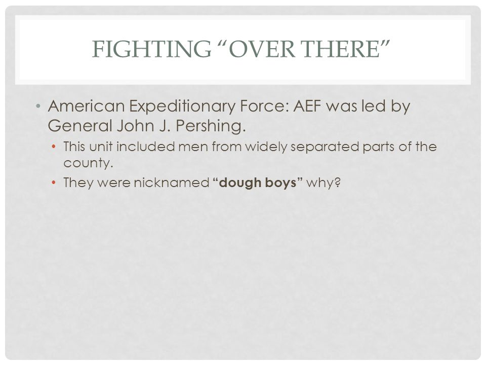 """FIGHTING """"OVER THERE"""" American Expeditionary Force: AEF was led by General John J. Pershing. This unit included men from widely separated parts of the"""