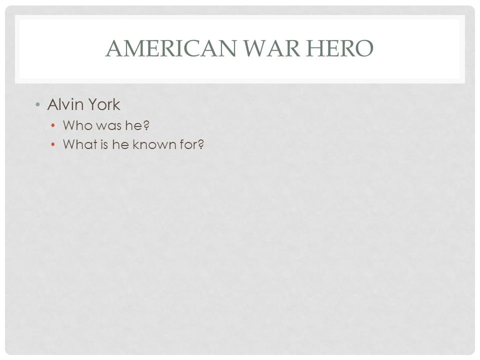 AMERICAN WAR HERO Alvin York Who was he? What is he known for?