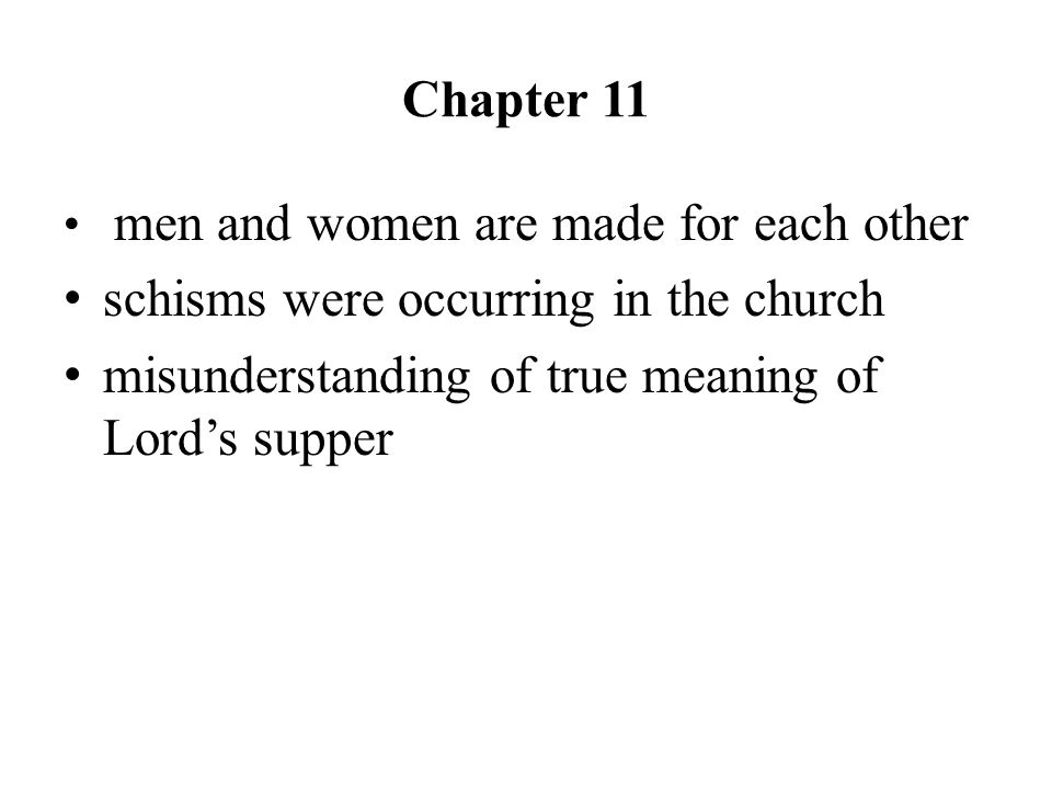 Chapter 11 men and women are made for each other schisms were occurring in the church misunderstanding of true meaning of Lord's supper