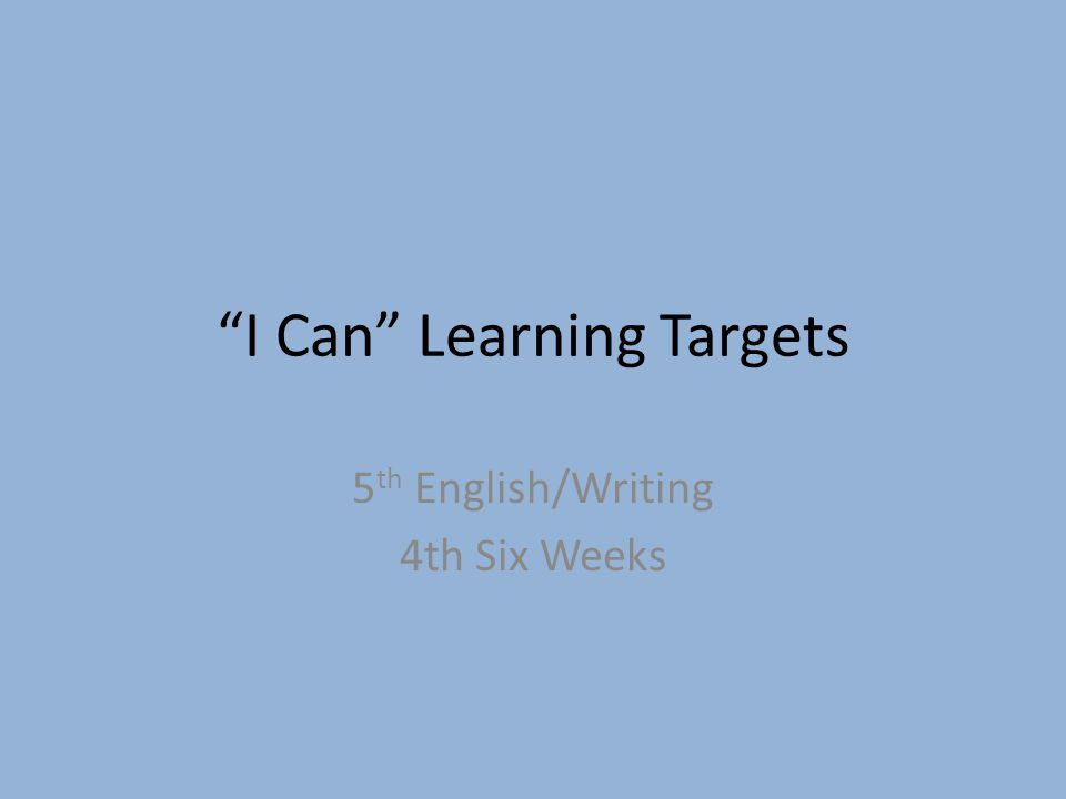 """""""I Can"""" Learning Targets 5 th English/Writing 4th Six Weeks"""