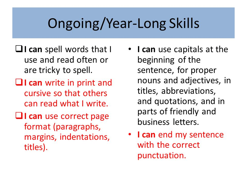 Ongoing/Year-Long Skills  I can spell words that I use and read often or are tricky to spell.  I can write in print and cursive so that others can r