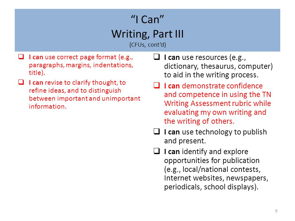 """""""I Can"""" Writing, Part III (CFUs, cont'd) 9  I can use correct page format (e.g., paragraphs, margins, indentations, title).  I can revise to clarify"""