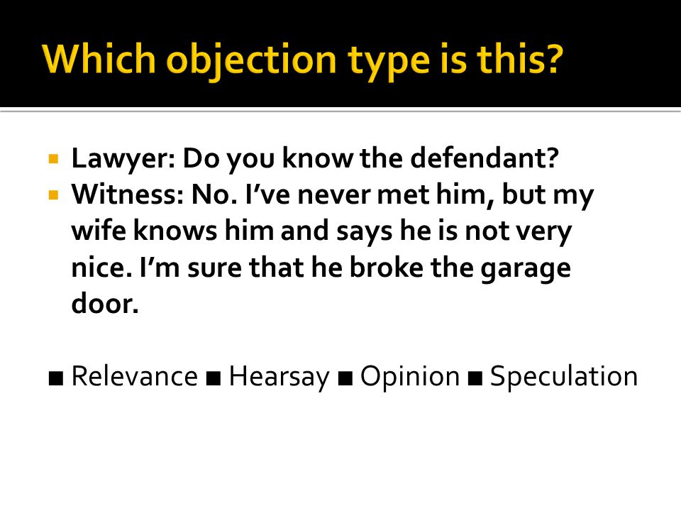  Lawyer: Do you know the defendant.  Witness: No.