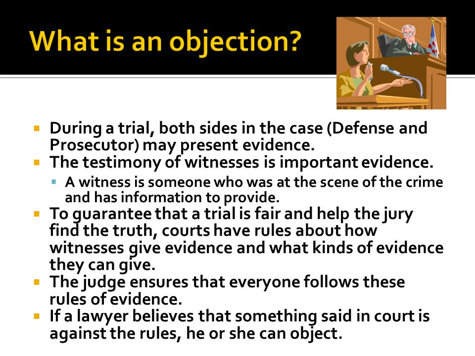  During a trial, both sides in the case (Defense and Prosecutor) may present evidence.