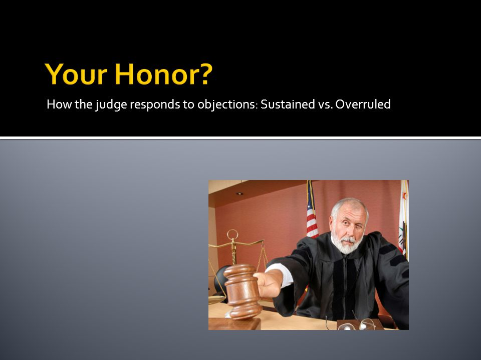 How the judge responds to objections: Sustained vs. Overruled
