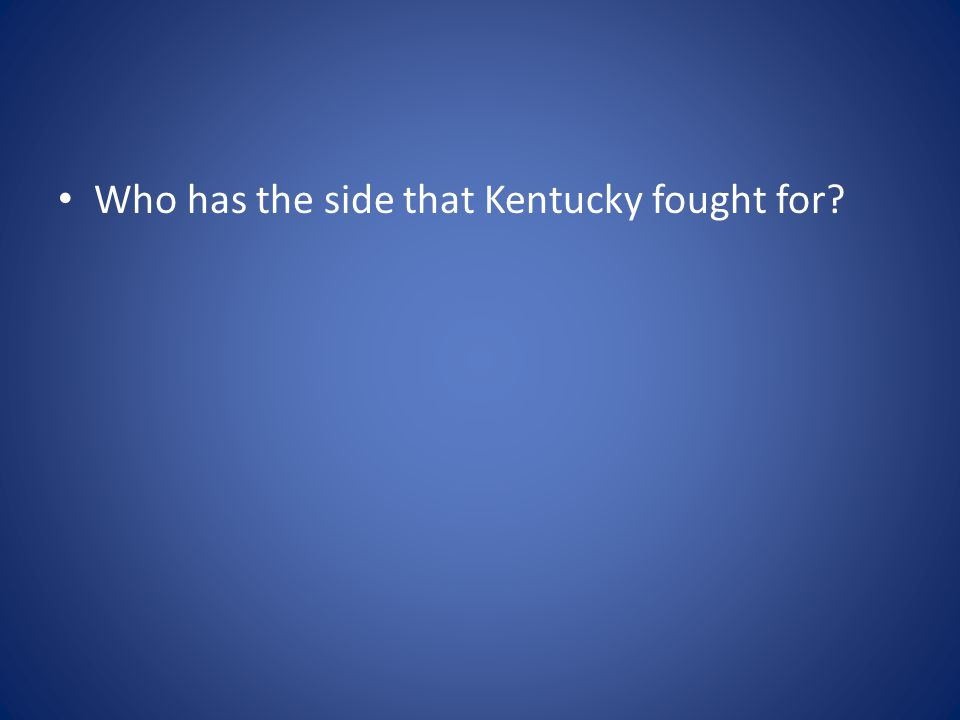 Who has the side that Kentucky fought for?
