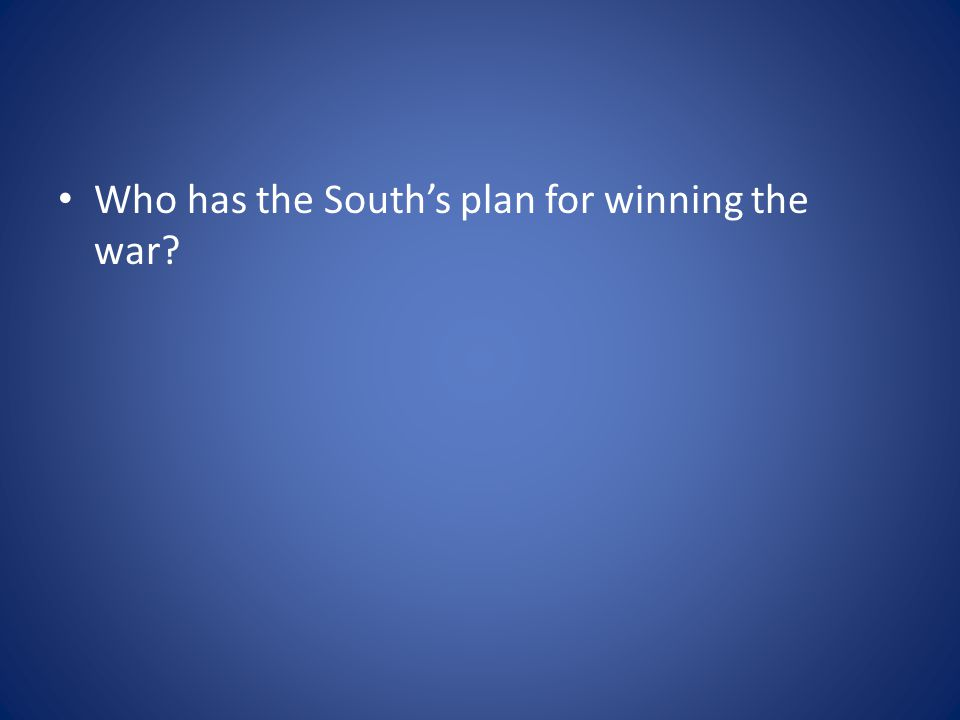 Who has the South's plan for winning the war?