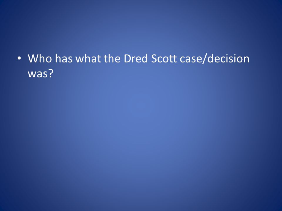 Who has what the Dred Scott case/decision was?