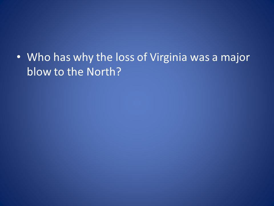 Who has why the loss of Virginia was a major blow to the North?