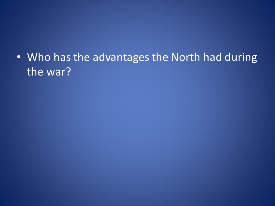 Who has the advantages the North had during the war?