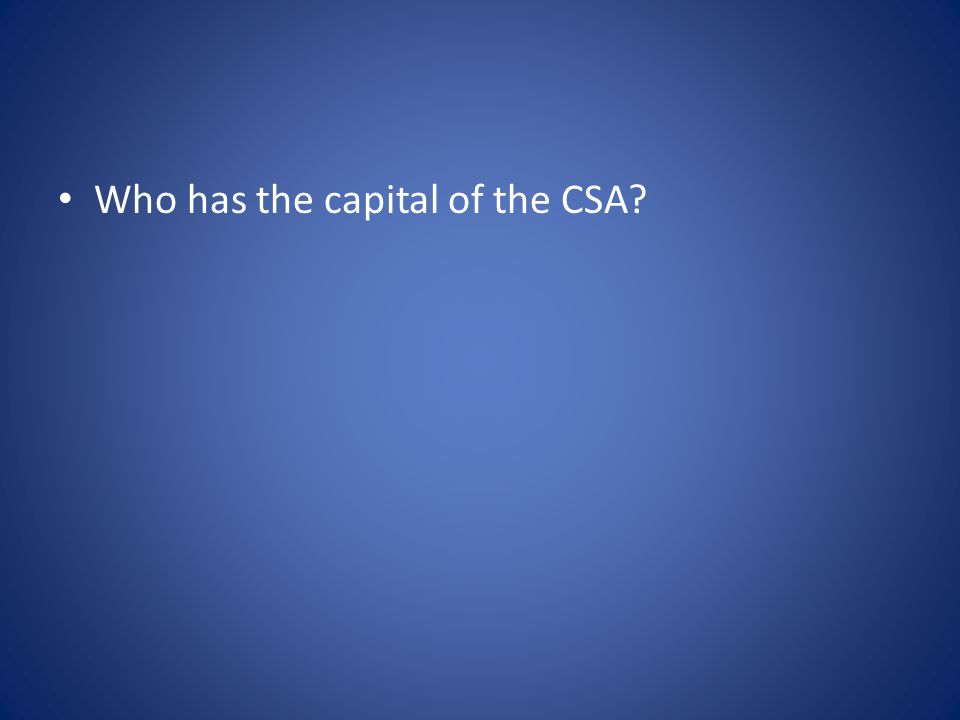 Who has the capital of the CSA?