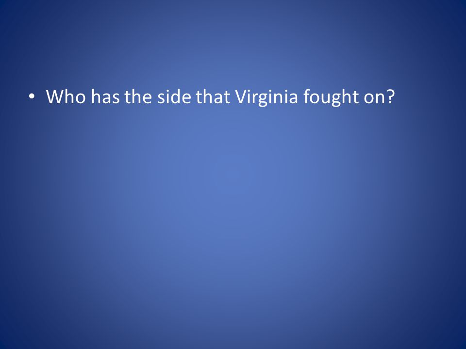 Who has the side that Virginia fought on?