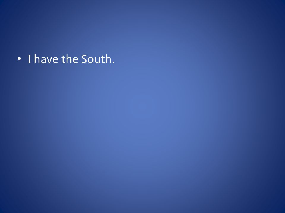 I have the South.
