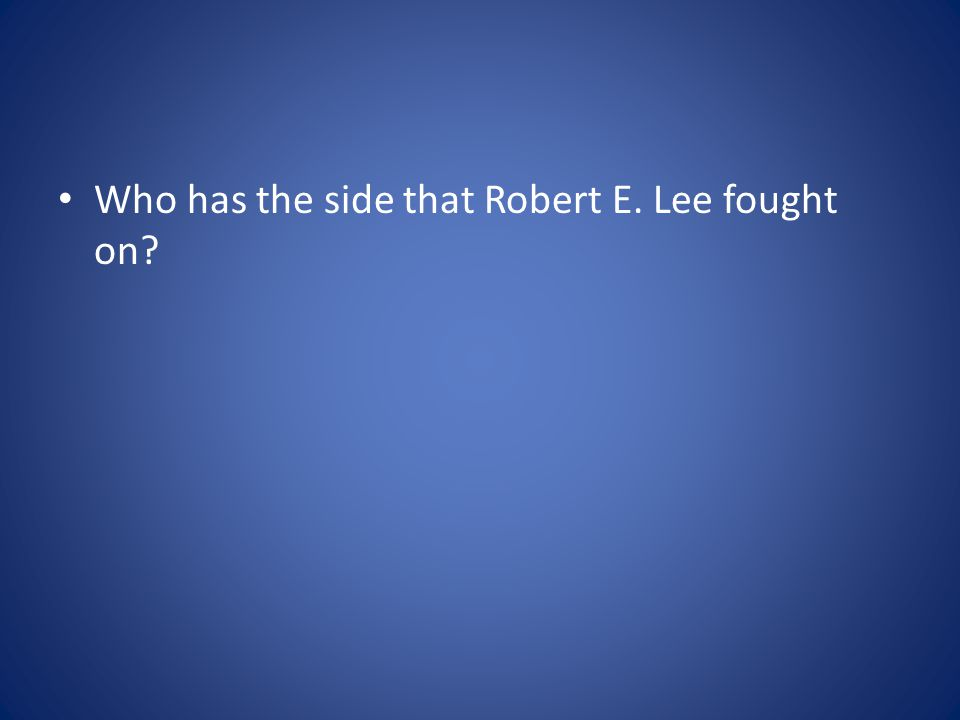 Who has the side that Robert E. Lee fought on?